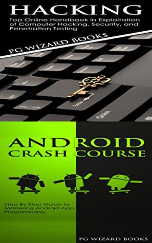 Hacking + Android Crash Course: Top Online Handbook in Exploitation of Computer Hacking, Security, and Penetration Testing + Step By Step Guide to Mastering ... (Fortran, Python, Android, XML 2)