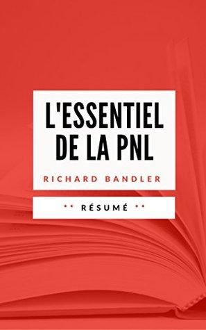 L'ESSENTIEL DE LA PNL: Résumé en Français