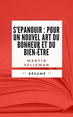 S'EPANOUIR: POUR UN NOUVEL ART DU BONHEUR ET DU BIEN-ÊTRE: Résumé en Français