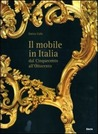 Il mobile italiano. Dal Cinquecento all'Ottocento