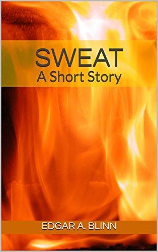 Sweat: A Short Story (Short Stories Book 1)