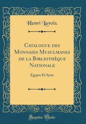 Catalogue Des Monnaies Musulmanes de la Biblioth�que Nationale: �gypte Et Syrie