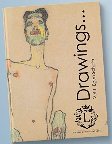 Egon Schiele Drawings...Vol.1: Book of 107 Beautiful Sketches by Egon Schiele (Expressionism, Portraits, Figurative, Fine Art, History of Art, Self-Portraits, Sketch Books)