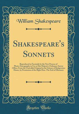 Sonnets: Reproduced in Facsimile by the New Process of Photo-Zincography in Use at Her Majesty's Ordnance Survey Office; From the Unrivalled Original in the Library of Bridgewater House, by Permission of the Right Hon. the Earl of Ellesmere