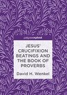 Jesus' Crucifixion Beatings and the Book of Proverbs
