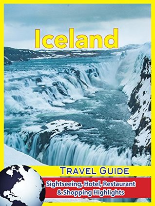 Iceland Travel Guide: Sightseeing, Hotel, Restaurant & Shopping Highlights