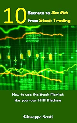 10 Secrets to Get Rich from Stock Trading: How to use the Stock Market like your own ATM Machine