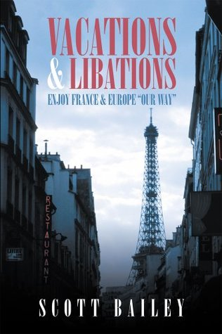 "Vacations and Libations : Enjoy France and Europe ""Our Way"""