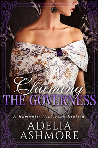 Claiming the Governess: A Romantic Victorian Erotica