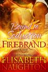 Bound to Seduction (Firebrand, #1)