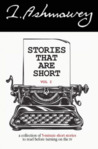 Stories That Are Short Vol I: A Collection of 5-Minute Short Stories to Read Before Turning on the TV