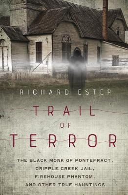 Trail of Terror: The Black Monk of Pontefract, Cripple Creek Jail, Firehouse Phantom, and Other True Hauntings