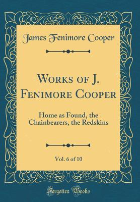 Home as Found, the Chainbearers, the Redskins (Works, Vol. 6 of 10)