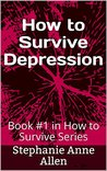 How to Survive Depression: Book #1 in How to Survive Series