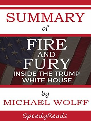 Summary of Fire and Fury: Inside the Trump White House by Michael Wolff : Finish Entire Book in 15 Minutes