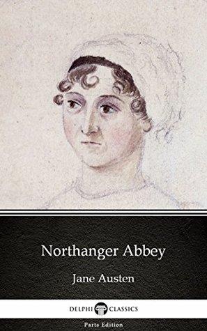 Northanger Abbey by Jane Austen (Illustrated) (Delphi Parts Edition (Jane Austen))