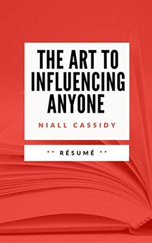 THE ART TO INFLUENCING ANYONE: Résumé en Français