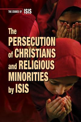 The Persecution of Christians and Religious Minorities by Isis