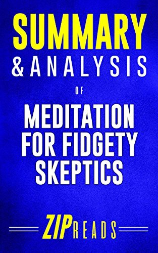 Summary & Analysis of Meditation for Fidgety Skeptics: A 10% Happier How-To Book | A Guide to the Book by Dan Harris