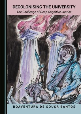 Decolonising the University: The Challenge of Deep Cognitive Justice por Boaventura de Sousa Santos