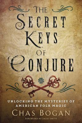 The Secret Keys of Conjure: Unlocking the Mysteries of American Folk Magic