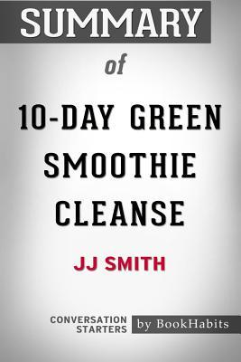 Summary of 10-Day Green Smoothie Cleanse by JJ Smith: Conversation Starters