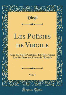 Les Po�sies de Virgile, Vol. 4: Avec Des Notes Critiques Et Historiques; Les Six Derniers Livres de l'Ene�de
