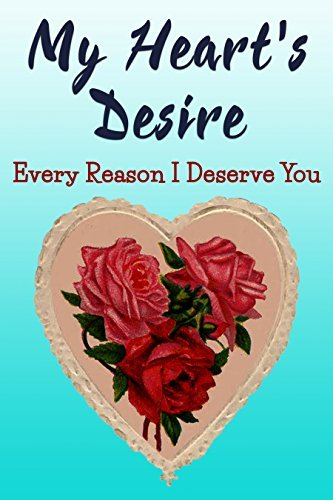 My Heart's Desire: Every Reason I Deserve You