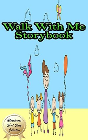 Walk With Me Storybook: Plus 24 Other Friendly Short Stories for Kids who Love Reading!