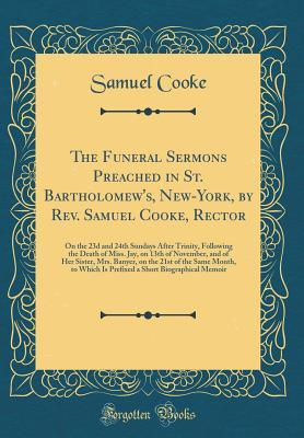 The Funeral Sermons Preached in St  Bartholomew's, New-York