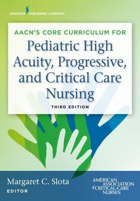 Aacn Core Curriculum for Pediatric High Acuity, Pr...