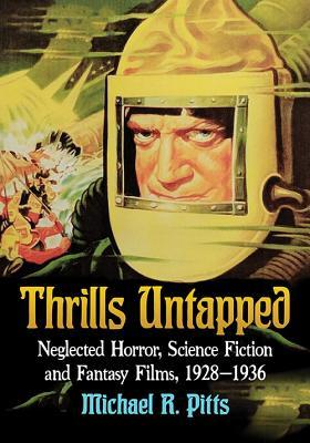 Thrills Untapped: Neglected Horror, Science Fiction and Fantasy Films, 1928-1936
