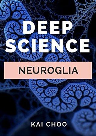 Neuroglia (Deep Science Book 1)