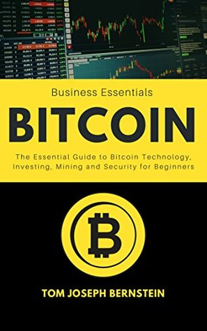 Bitcoin: The Essential Guide to Bitcoin Technology, Investing, Mining and Security for Beginners