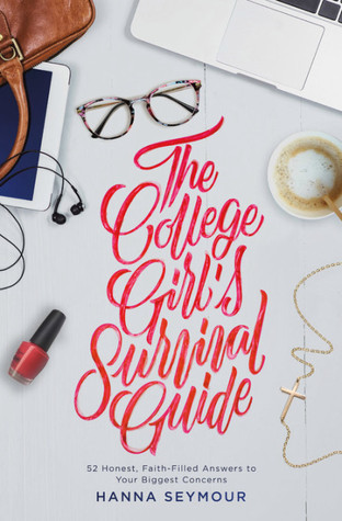 The College Girl's Survival Guide: Maximize Your Student Experience with Good Sense, Grace, and Faith in God