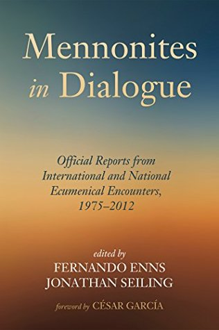 mennonites-in-dialogue-official-reports-from-international-and-national-ecumenical-encounters-1975-2012