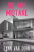 Be My Mistake by Lynn Van Dorn