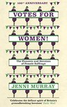 Votes For Women!: The Pioneers and Heroines of Female Suffrage (from the pages of A History of Britain in 21 Women)