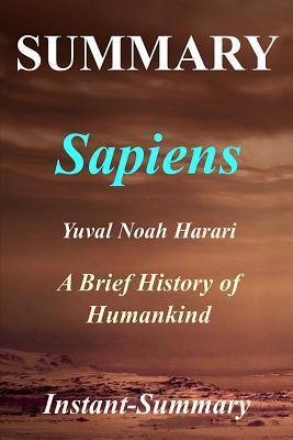 Summary - Sapiens: By Yuval Noah Harari - A Brief History of Humankind: - A Brief History of Humankind