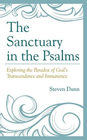 The Sanctuary in the Psalms: Exploring the Paradox of God's Transcendence and Immanence