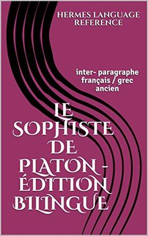 Le Sophiste - Édition bilingue inter-paragraphe: français / grec ancien