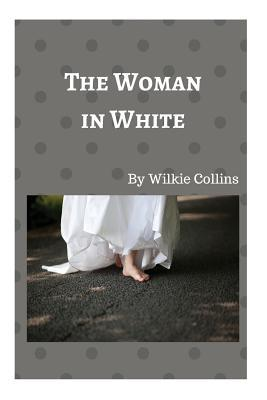 The Woman in White: 'In One Moment, Every Drop of Blood in My Body Was Brought to a Stop... There, as If It Had That Moment Sprung Out of the Earth, Stood the Figure of a Solitary Woman, Dressed from Head to Foot in White'