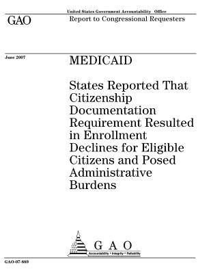 Medicaid: States Reported That Citizenship Documentation Requirement Resulted in Enrollment Declines for Eligible Citizens and Posed Administrative Burdens