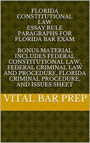 Florida Constitutional Law Essay Rule Paragraphs for Florida Bar Exam: BONUS material includes Federal Constitutional Law, Federal Criminal Law and Procedure, Florida Criminal Procedure, Issues Sheet