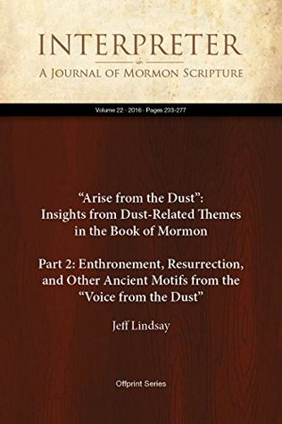 """Arise from the Dust"": Insights from Dust-Related Themes in the Book of Mormon (Part 2: Enthronement, Resurrection, and Other Ancient Motifs from the ""Voice ... A Journal of Mormon Scripture 22)"