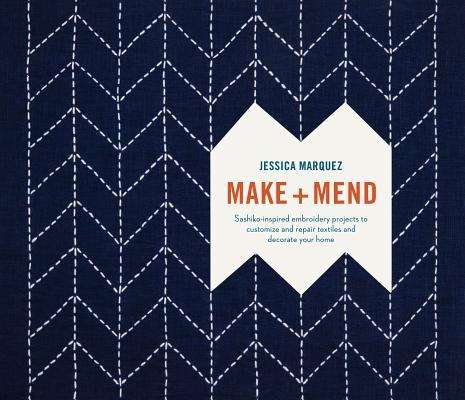 Make and Mend: Sashiko-Inspired Embroidery Projects to Customize and Repair Textiles and Decorate Your Home