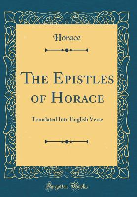The Epistles of Horace: Translated Into English Verse
