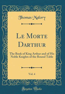 Le Morte Darthur, Vol. 4: The Book of King Arthur and of His Noble Knights of the Round Table