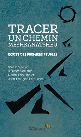 Tracer un chemin Meshkanatsheu: écrits des premiers peuples