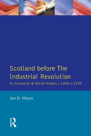 Scotland before the Industrial Revolution: An Economic and Social History c.1050-c. 1750 (Longman Economic and Social History of Britain)